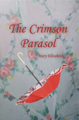 The Crimson Parasol by Mary Elizabeth Owens from Bookbaby in General Novel category