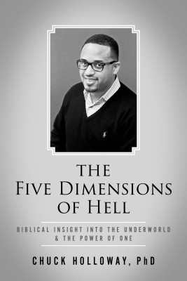 The Five Dimensions of Hell - Biblical Insight into the Underworld & The Power of One by Chuck Holloway, PhD from Bookbaby in Religion category