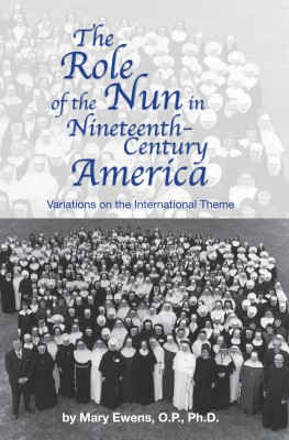 The Role of the Nun in Nineteenth-century America - Variations on the International Theme by Mary Ewens from Bookbaby in Religion category
