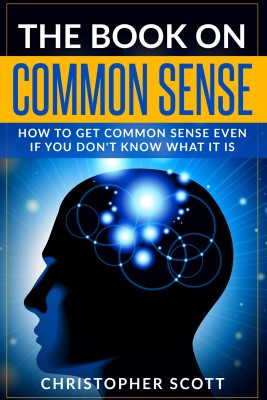 The Book On Common Sense by Christopher Scott from Bookbaby in General Academics category
