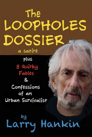 The Loopholes Dossier - a satire by Larry Hankin from Bookbaby in History category