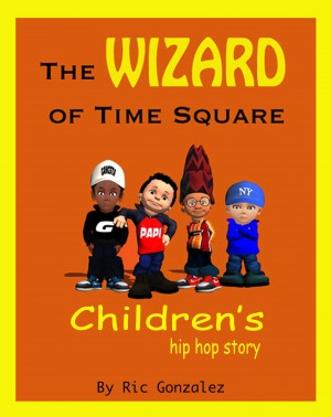 The Wizard of Time Square by Ric Gonzalez from Bookbaby in Teen Novel category