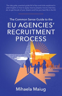The Common Sense Guide to the Eu Agencies' Recruitment Process
