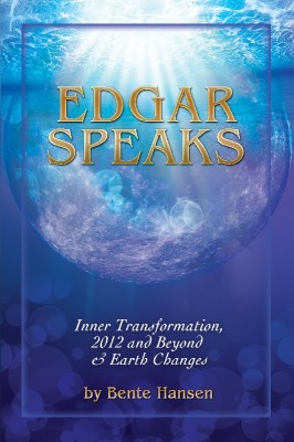 Edgar Speaks Inner Transformation, 2012 and Beyond and Earth Changes by Bente Hansen from Bookbaby in Religion category