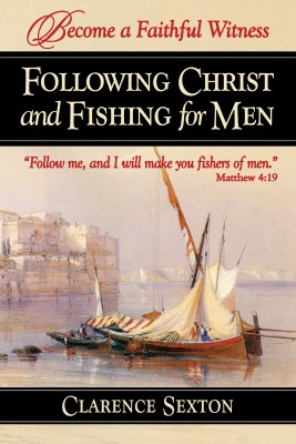 Following Christ and Fishing for Men by Clarence Sexton from Bookbaby in Religion category