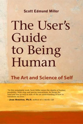 The User's Guide to Being Human The Art and Science of Self by Scott Miller from Bookbaby in Lifestyle category