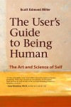 The User's Guide to Being Human The Art and Science of Self by Scott Miller from  in  category