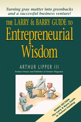 The Larry & Barry Guide to Entrepreneurial Wisdom  by Arthur Lipper III from Bookbaby in Business & Management category
