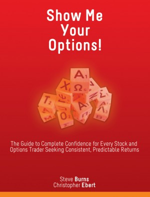 Show Me Your Options! The Guide to Complete Confidence for Every Stock and Options Trader Seeking Consistent, Predictable Returns