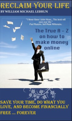 Reclaim Your Life The A to Z on making money online by William Michael LeBrun from Bookbaby in Business & Management category
