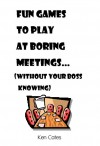 Fun Games to Play at Boring Meetings... (without your boss knowing) by Ken Cates from  in  category