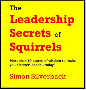 The Leadership Secrets of Squirrels More Than 60 Acorns of Wisdom to Make You a Better Leader--Today! by Len Boswell from Bookbaby in Business & Management category