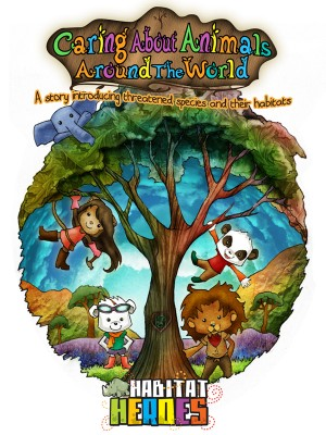 Caring About Animals Around The World A story introducing threatened species and their habitats by Habitat Heroes from Bookbaby in Teen Novel category