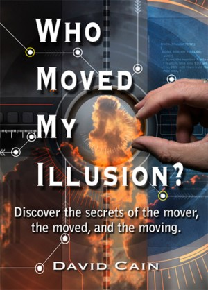 Who Moved My Illusion? Discover the secrets of the mover, the moved, and the moving. by David Cain from Bookbaby in Religion category