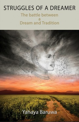 Struggles of a Dreamer The Battle between a Dream and Tradition by Yahaya Baruwa from Bookbaby in General Novel category