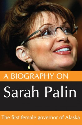 A Biography On Sarah Palin: The first female Govenor of Alaska