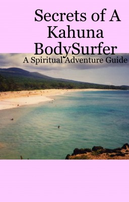 Secrets Of A Kahuna Bodysurfer by Lani Lowell from Bookbaby in General Novel category