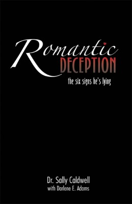 Romantic Deception: The Six Signs He's Lying  by Sally Caldwell, Ph.D. from Bookbaby in Romance category