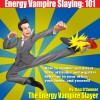 Energy Vampire Slaying: - 101 How to deal with difficult people--in other words, how to combat and defeat negativity, toxic attitudes, and people who suck the life right out of you by Dan  O'Connor from  in  category