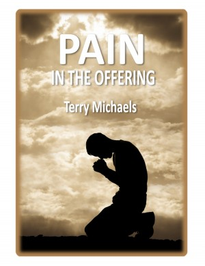 Pain in the Offering Hoping and Coping in a World of Hurt by Terry Michaels from Bookbaby in Business & Management category