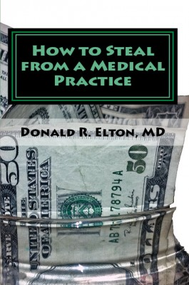 How to Steal From A Medical Practice ... And How To Prevent It by Donald R. Elton, MD from Bookbaby in Business & Management category