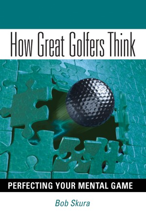 How Great Golfers Think Perfecting Your Mental Game by Bob Skura from Bookbaby in Sports & Hobbies category