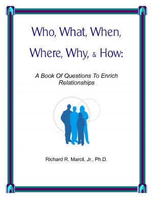 Who, What, When, Where, Why, & How A Book Of Questions To Enrich Relationships by Richard R. Marcil Jr., Ph.D. from Bookbaby in Family & Health category
