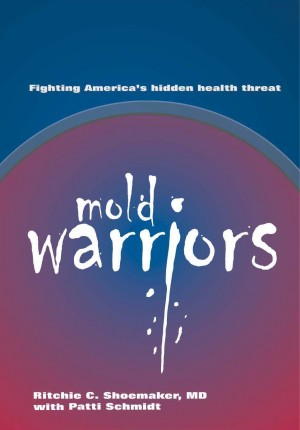 Mold Warriors Fighting America's hidden health threat. by Richie C. Shoemaker, MD & Patti Schmidt from Bookbaby in Family & Health category
