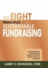 The Eight Principles of Sustainable Fundraising Transforming Fundraising Anxiety into the Opportunity of a Lifetime by Larry C. Johnson from Bookbaby in Accounting & Statistics category