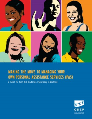 Making the Move to Managing Your Own Personal Assistance Services (PAS) A Toolkit for Youth With Disabilities Transitioning to Adulthood