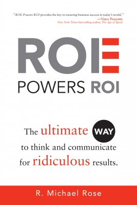 ROE Powers ROI Ultimate Way to Think and Communicate for Ridiculous Results by R. Michael Rose from Bookbaby in Business & Management category