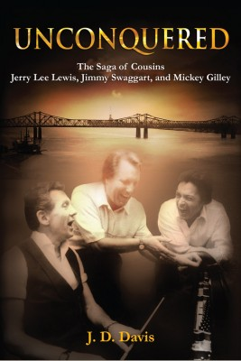 Unconquered The Saga of Cousins Jerry Lee Lewis, Jimmy Swaggart, and Mickey Gilley by J.D. Davis from Bookbaby in Autobiography & Biography category