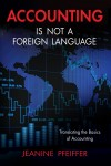 Accounting Is Not a Foreign Language Translating the Basics of Accounting by Jeanine Pfeiffer from Bookbaby in Accounting & Statistics category