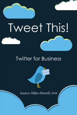Tweet This! Twitter for Business by Jessica Miller-Merrell, SPHR from Bookbaby in Business & Management category