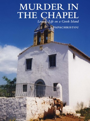 Murder in the Chapel Love & Life on a Greek Island by J Papachristou from Bookbaby in General Novel category