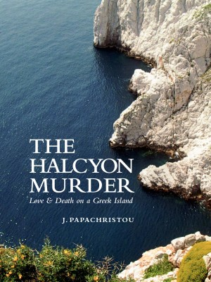 The Halcyon Murder Love & Death on a Greek Island by J Papachristou from Bookbaby in General Novel category