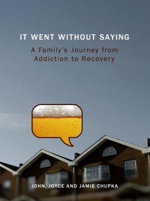 It Went Without Saying A Family's Journey from Addiction to Recovery by John Chupka from Bookbaby in Lifestyle category