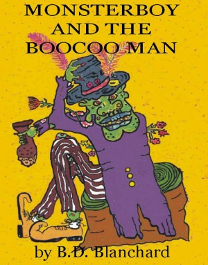 Monsterboy and the Boocoo Man  by B.D. Blanchard from Bookbaby in Teen Novel category