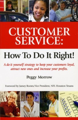 Customer Service: How To Do It Right! A do it yourself strategy to keep your customers loyal, attract new ones and increase your profits by Peggy Morrow from Bookbaby in Business & Management category