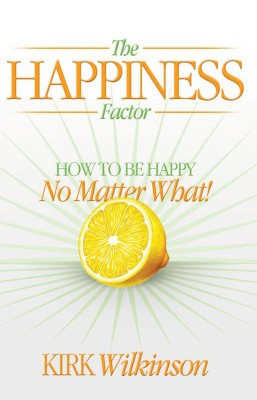 The Happiness Factor How to be Happy no Matter What! by Kirk Wilkinson from Bookbaby in Lifestyle category