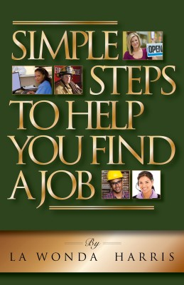 Simple Steps To Help You Find A Job  by La Wonda Harris from Bookbaby in Business & Management category