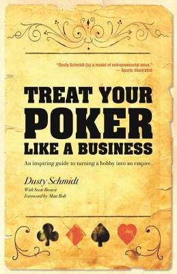 Treat Your Poker Like a Business An inspiring guide to turning a hobby into an empire. by Dusty Schmidt from Bookbaby in Engineering & IT category