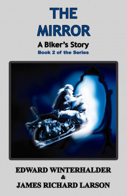 The Mirror: A Biker's Story Book 2 of the Series by Edward Winterhalder & James Richard Larson from Bookbaby in General Novel category