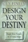 Design Your Destiny Shape your Future in 12 Easy Steps by Guy Finley from  in  category