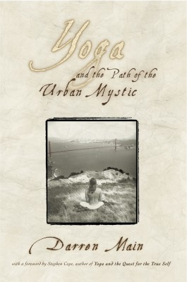 Yoga and the Path of the Urban Mystic  by Darren Main from Bookbaby in General Academics category