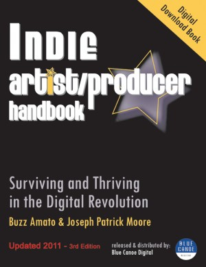 Indie Artist Producer Handbook Surviving and Thriving in the Digital Revolution by Buzz Amato and Joseph Patrick Moore from Bookbaby in General Academics category