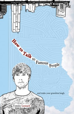 How to Talk to Famous People and make your grandma laugh by Tommy Leonard from Bookbaby in General Novel category