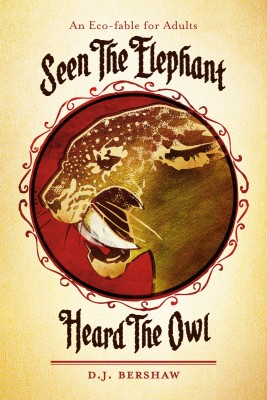 Seen The Elephant, Heard The Owl  by D.J. Bershaw from Bookbaby in General Novel category