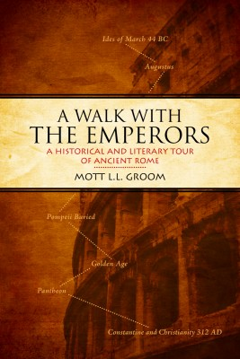 A Walk With the Emperors A Historic and Literary Tour of Ancient Rome by Mott L.L. Groom from Bookbaby in Travel category