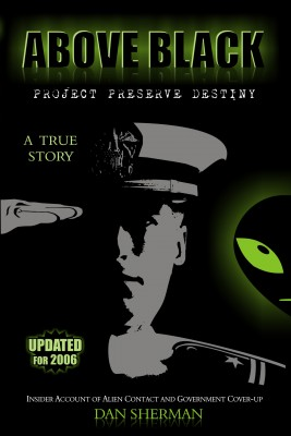 ABOVE BLACK Project Preserve Destiny - Insider Account of Alien Contact and Government Cover-up by Dan Sherman from Bookbaby in Religion category